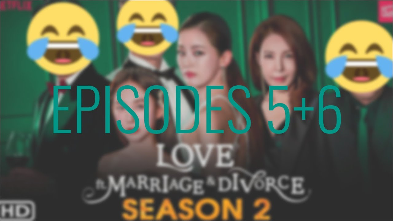 Download Love (ft. Marriage And Divorce) SEASON 2 | Episodes 5+6 Review/Discussion