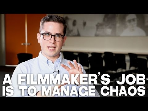 A Filmmaker's Job Is To Manage Chaos by Benjamin Walter