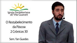 O Restabelecimento da Páscoa - 2 Crônicas 30 | Sem. Yan Guedes