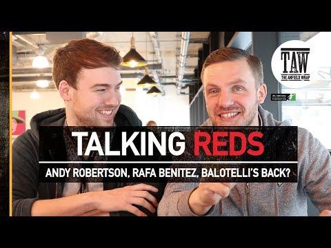 Talking Reds: Andy Robertson, Rafa Benitez, Balotelli's Back?