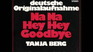 Tanja Berg - Na Na Hey Hey Kiss Him Goodbye