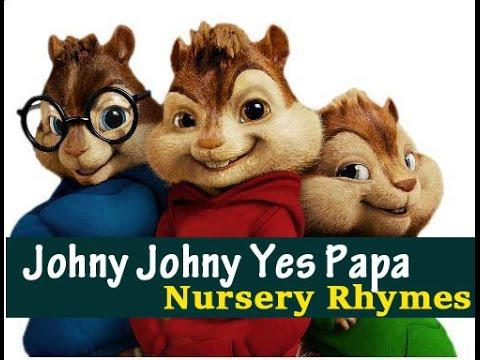 Johny Johny Yes Papa Nursery Rhymes  Chipmunks Version for Childrens