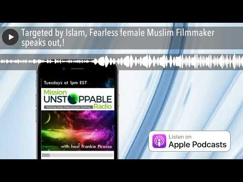 Targeted by Islam, Fearless female Muslim Filmmaker speaks out,!