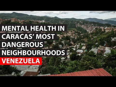 VENEZUELA | Mental healthcare in Caracas' most dangerous neighbourhoods