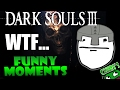 Dark Souls 3 Funny Moments Ep.4 WTF IS THAT?! NOOB FAILS, HILARIOUS MOMENTS!