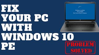 Fix Your PC with Windows 10 PE