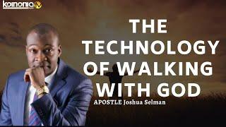 THE TECHNOLOGY OF WALĶING WITH GOD - Apostle Joshua Selman