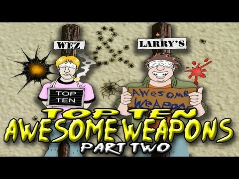Top 10 Awesome Weapons - Wez and Larry&39;s Top Tens Part Two