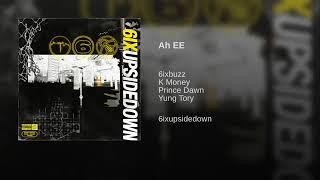 6ixBuzz X K Money X Prince Dawn X Yung Tory - Ah EE