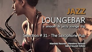 Jazz Loungebar - Selection #31 The Saxophone Pub, HD, 2018, Smooth Lounge Music