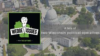 Wedge Issues: A tale of two Wisconsin political operatives