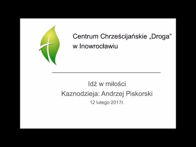 Idź w miłości -  Andrzej Piskorski 12 02 2107