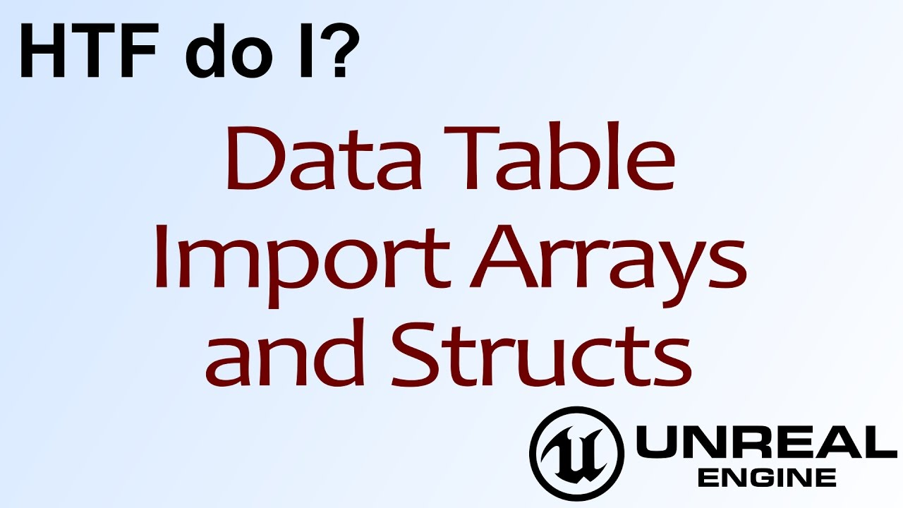 HTF do I? Data Table Importing of Arrays and Structs ( UE4 )