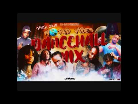 WORLD VIBES  DANCEHALL MIX FT POPCAAN/MAVADO/ALKALINE MARCH 2018 DJ GAT