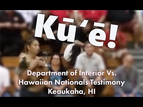 Department of Interior Vs. Hawaiian Nationals Testimony, Keaukaha, HI July 2, 2014
