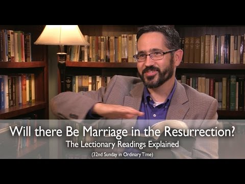 Will there Be Marriage in the Resurrection: The Sunday Mass Readings Explained