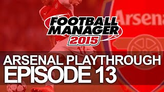 Arsenal FC - Episode 13  | Football Manager 2015 Let's Play Thumbnail