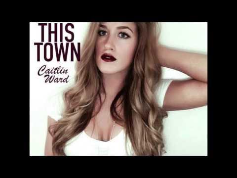 Caitlin Ward-This Town(ORIGINAL)