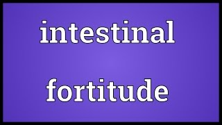 Intestinal fortitude Meaning