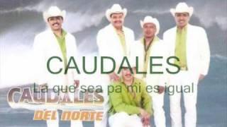 LOS CAUDALES DEL NORTE La que sea pa mi es igual