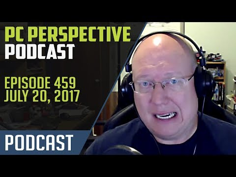 PC Perspective Podcast #459 - 07/20/17