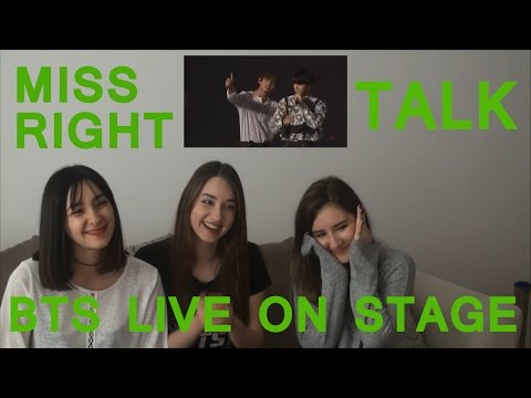 BTS LIVE ON STAGE - MISS RIGHT + TALK REACTION