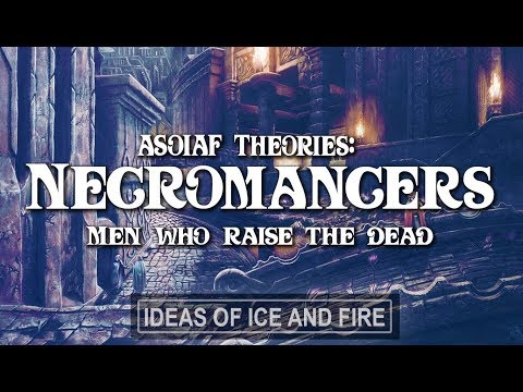 ASOIAF Theories: The Necromancers  Men Who Raise the Dead