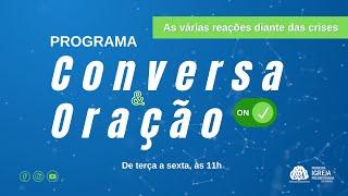 AS VÁRIAS REAÇÕES DIANTE DAS CRISES | Conversa e Oração ON - 04/08/2021
