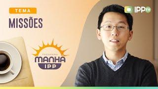 Missões | Manhã IPP | IPP TV