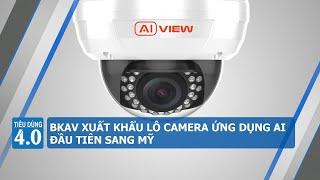 VTC2 - TIÊU DÙNG 4.0 | BKAV xuất khẩu lô camera ứng dụng AI đầu tiên sang Mỹ