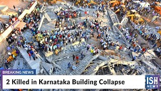 2 Killed in Karnataka Building Collapse