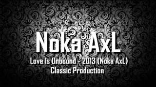 Love Is Unbound - 2013 (Noka AxL) Classic Production