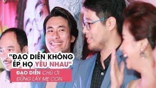 Đạo diễn CHÚ ƠI ĐỪNG LẤY MẸ CON: 'Tôi không ép An Nguy, Kiều Minh Tuấn yêu nhau'