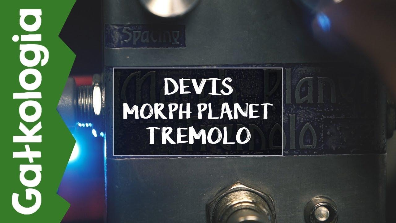 DEVIS Morph Planet Tremolo [GAŁKOLOGIA]