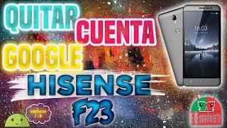 QUITAR CUENTA GOOGLE - HISENSE F23 - Android 7.0