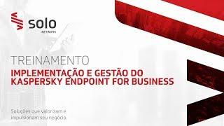 Implementação e Gestão do Kaspersky Endpoint Security for Business