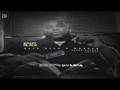 Krazy Blacc - Never Been A Worker [FULL MIXTAPE + DOWNLOAD LINK] [2016]