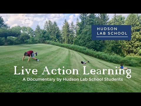 Live Action Learning, A Documentary by the Students of Hudson Lab School
