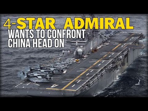 4-STAR ADMIRAL WANTS TO CONFRONT CHINA HEAD ON