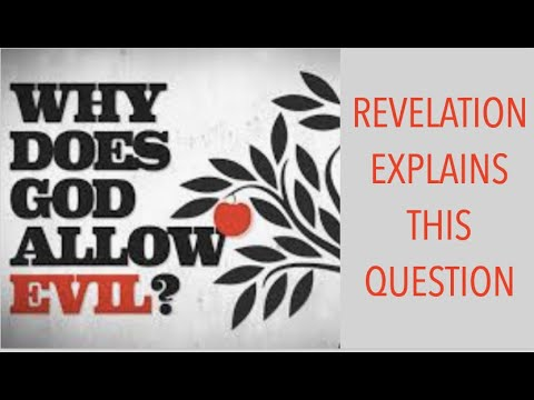 WHY DOES GOD ALLOW EVIL--REVELATION EXPLAINS THIS QUESTION