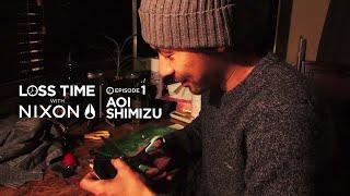 "EPISODE 1: AOI SHIMIZU ""LOSS TIME WITH NIXON,"" featuring NIXON Japa..."