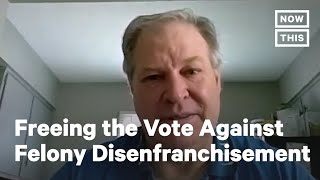 Freeing the Vote Against Felony Disenfranchisement | NowThis