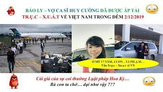 BẢO LY vợ ca sĩ HUY CƯỜNG đã được áp tải TR.Ụ.C - X.U.Ấ.T về Việt Nam trong đêm 2/12/2019