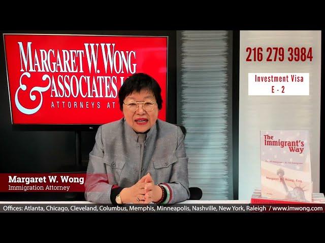 E-2 INVESTMENT VISA | Margaret W. Wong & Associates | Immigration Lawyer