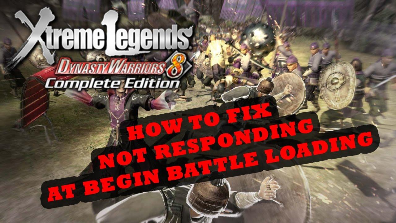 Dinasty Warrior 8 Extreme Legend – FIX NOT RESPONDING PROBLEM AT BEGIN BATTLE LOADING