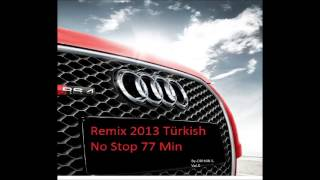 Türkish Remix 2013 No Stop Mix By. Orhan S.