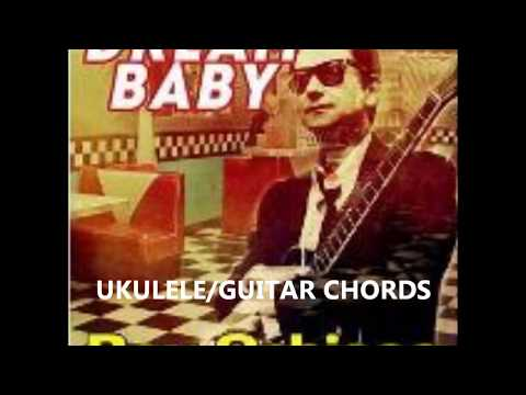 """Dream Baby"" Roy Orbison. (Ukulele/Guitar Chords)"