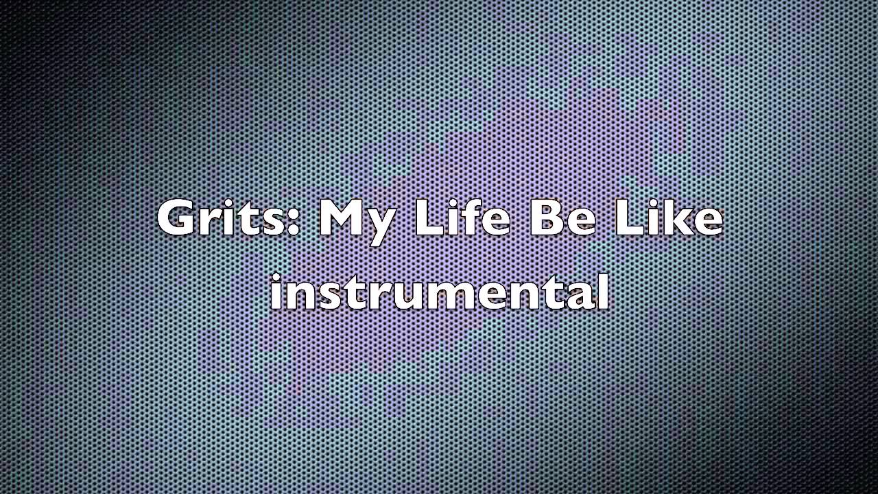 My life be like grits instrumental downloads