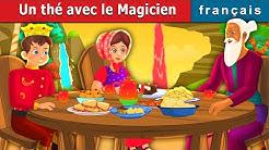 Un thé avec le Magicien | The Magician's Tea Party Story | Contes De Fées Français