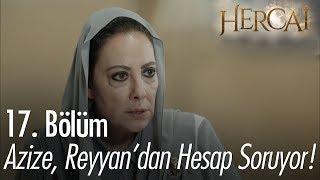 Azize, Reyyan' dan hesap soruyor! - Hercai 17. Bölüm